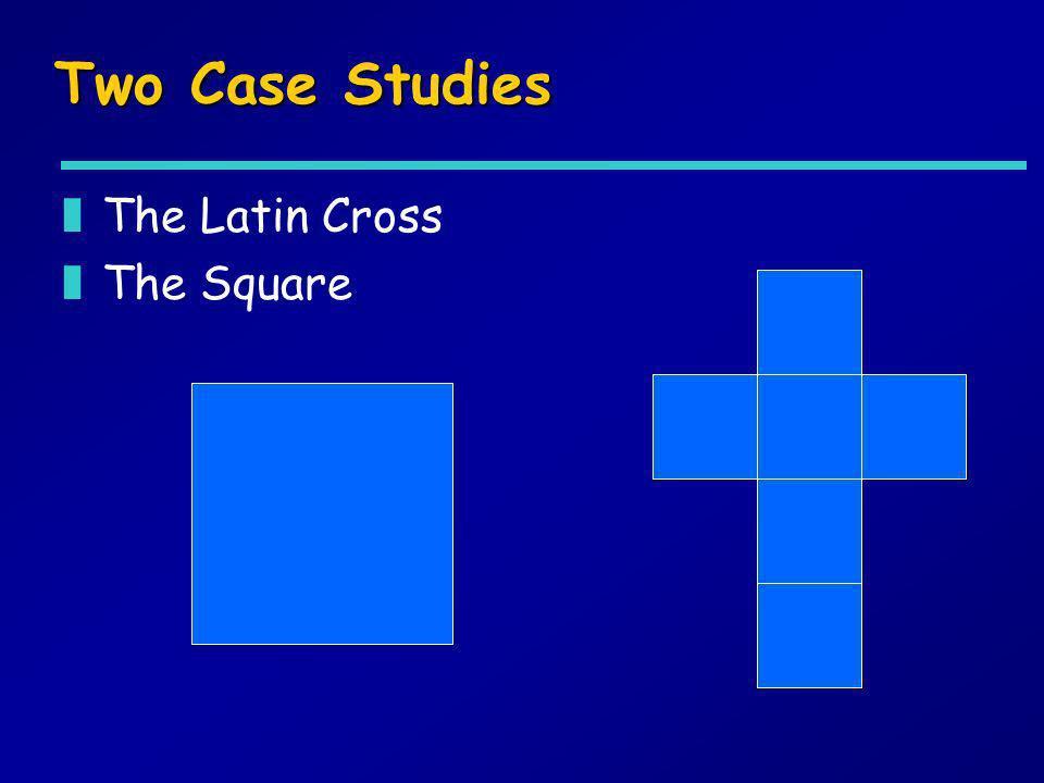 Two Case Studies zThe Latin Cross zThe Square