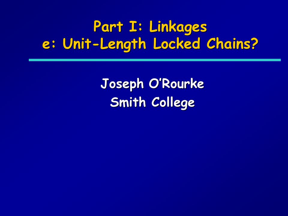 Part I: Linkages e: Unit-Length Locked Chains Joseph ORourke Smith College