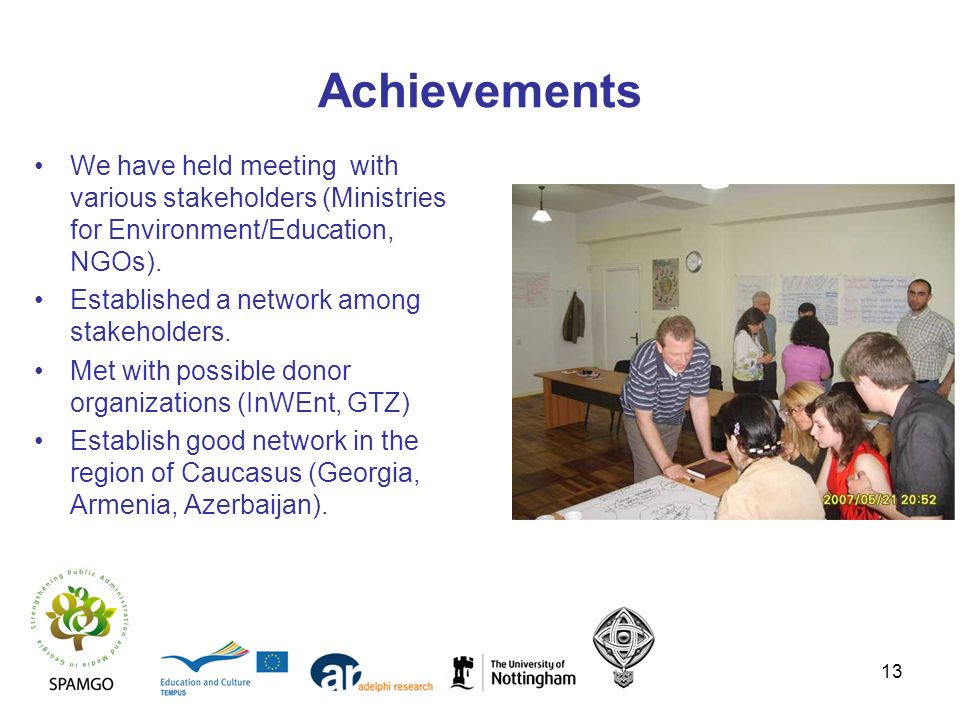 13 Achievements We have held meeting with various stakeholders (Ministries for Environment/Education, NGOs).