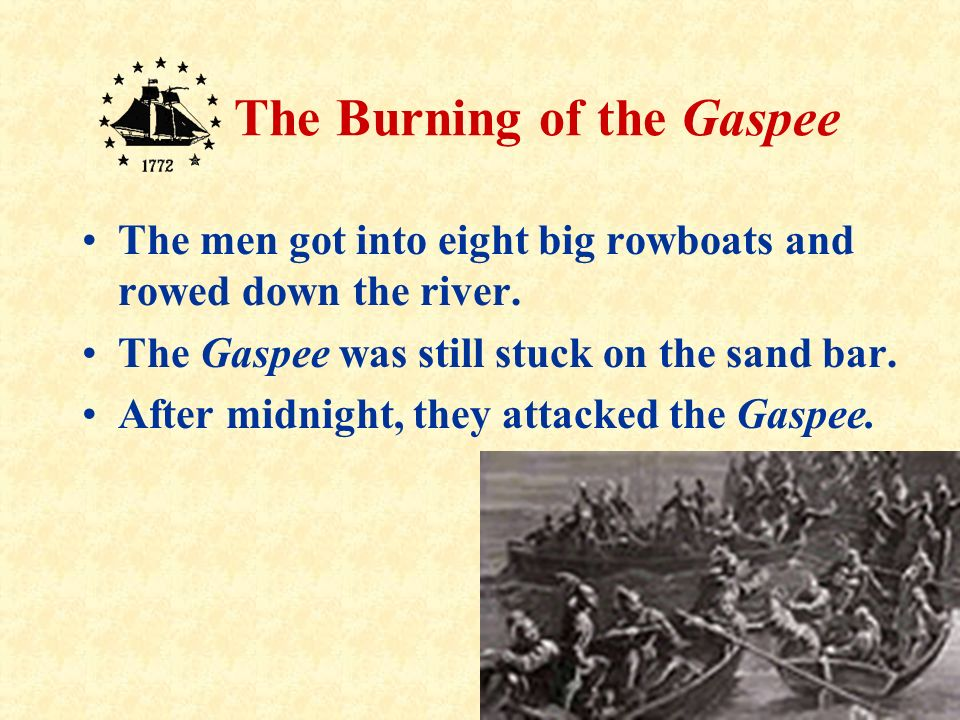 14 The Burning of the Gaspee That night a large crowd of men met to plan to attack the Gaspee.