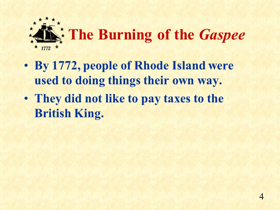 3 The Burning of the Gaspee Rhode Island became a Colony of Great Britain in 1636.