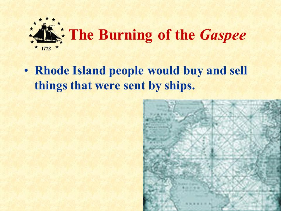 4 The Burning of the Gaspee By 1772, people of Rhode Island were used to doing things their own way.