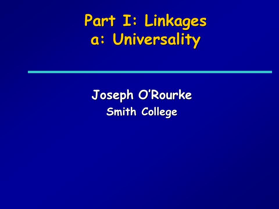 Part I: Linkages a: Universality Joseph ORourke Smith College