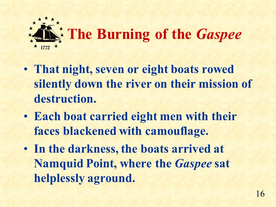 15 The Burning of the Gaspee That night a large crowd of merchants, sea captains, and younger men met at the Sabin Tavern to plan the attack.