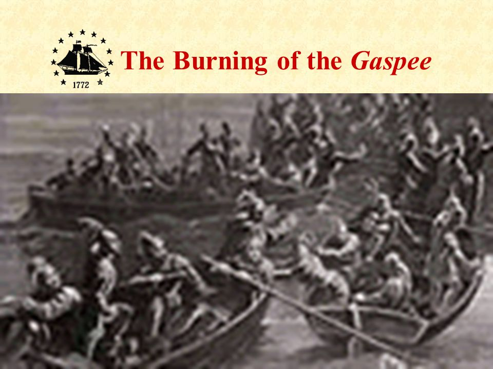 18 The Burning of the Gaspee A few shots were fired from the Gaspee in response. One young raider took aim with his musket and wounded the Captain of