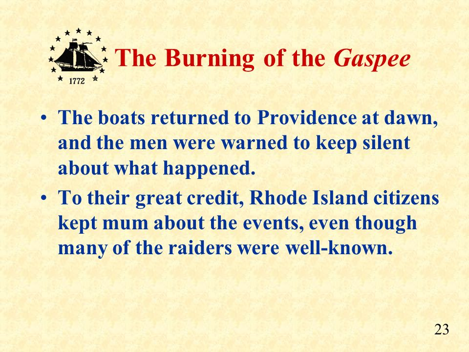 22 The Burning of the Gaspee Flames soon reached the gunpowder storage, and a loud explosion ripped the Gaspee apart.