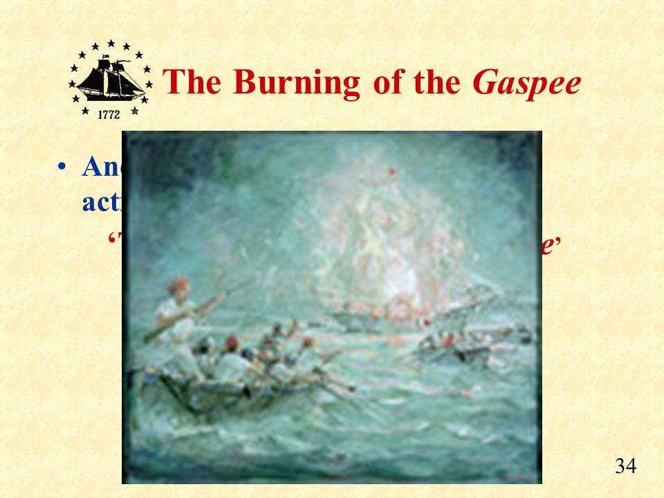 33 The Burning of the Gaspee This was the first step towards uniting the separate Colonies that would later join together as the …... United States of