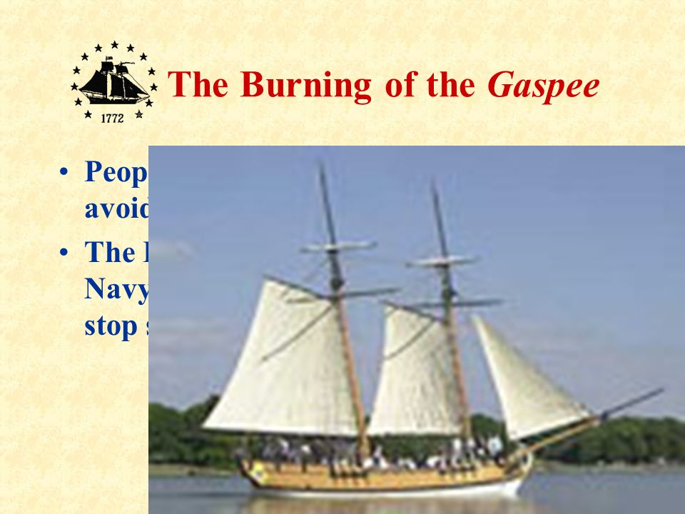 5 The Burning of the Gaspee Rhode Island depended on sea-trade of items that now were being taxed.