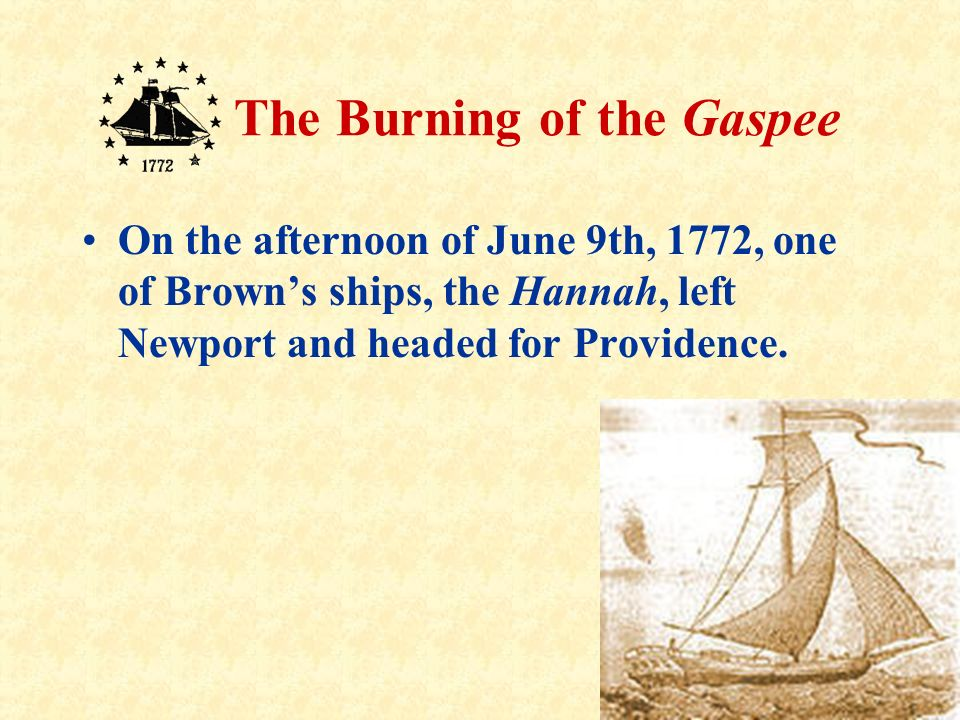 8 The Burning of the Gaspee This alarmed the Providence merchants. Wealthy Providence merchant and sea- trader John Brown and other Sons of Liberty ma