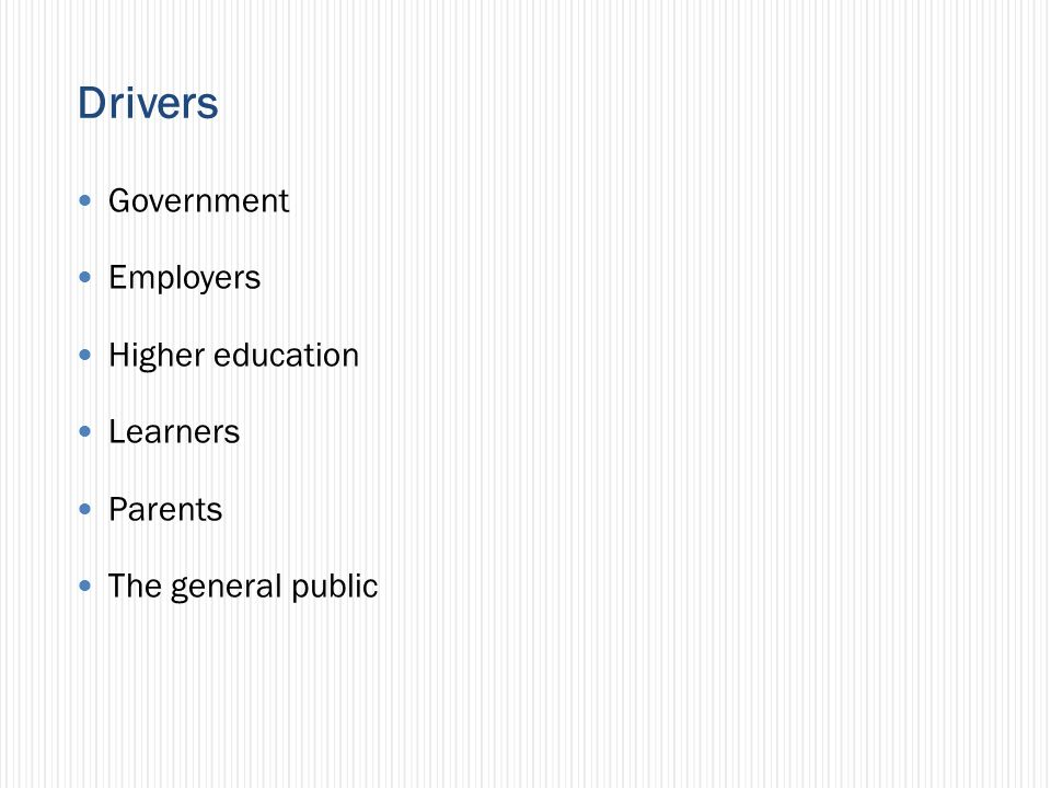 Drivers Government Employers Higher education Learners Parents The general public