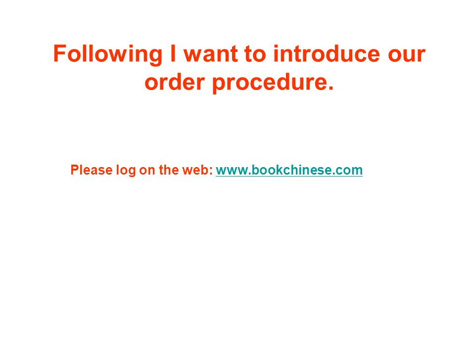 Please log on the web: www.bookchinese.comwww.bookchinese.com Following I want to introduce our order procedure.