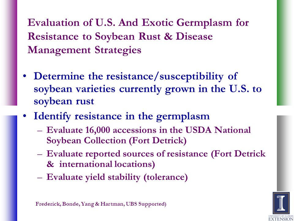 Evaluation of U.S. And Exotic Germplasm for Resistance to Soybean Rust & Disease Management Strategies Determine the resistance/susceptibility of soyb