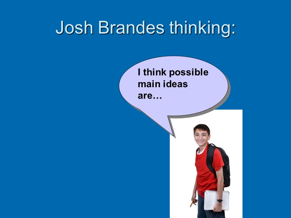 Josh Brandes thinking: I think possible main ideas are…