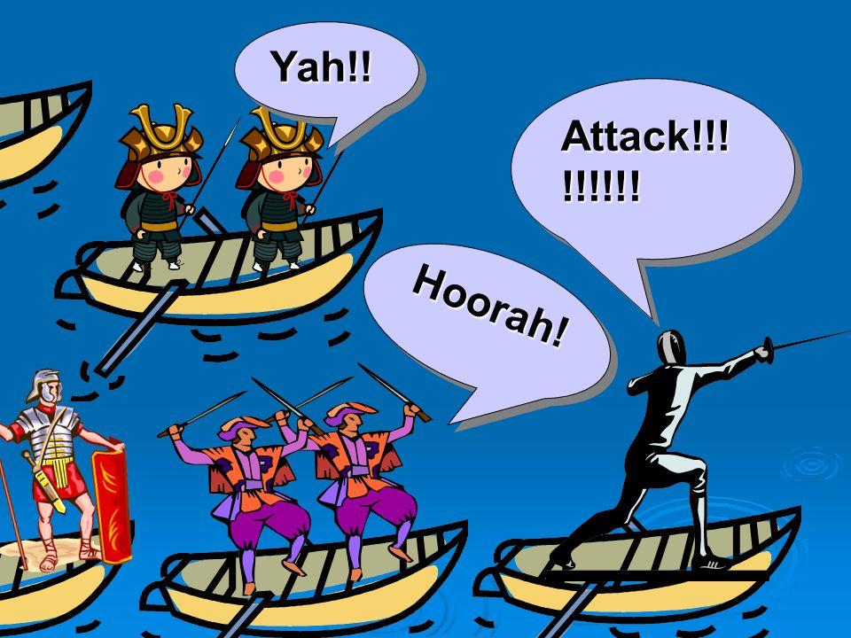 Attack!!! !!!!!! Yah!!Yah!! Hoorah!Hoorah!