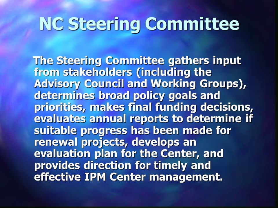NC Steering Committee The Steering Committee gathers input from stakeholders (including the Advisory Council and Working Groups), determines broad pol