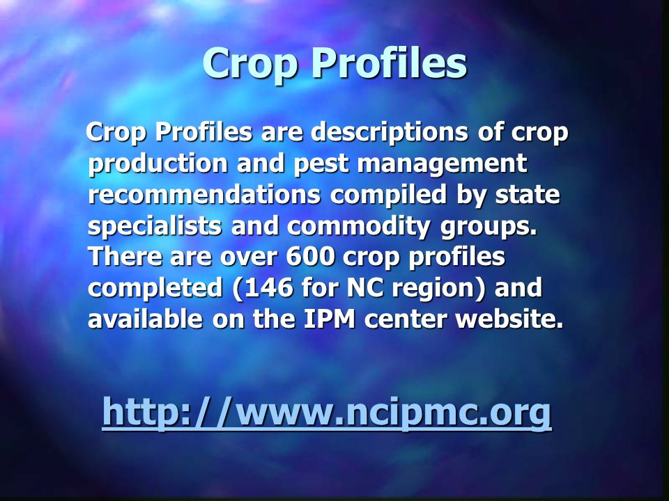 Crop Profiles Crop Profiles are descriptions of crop production and pest management recommendations compiled by state specialists and commodity groups