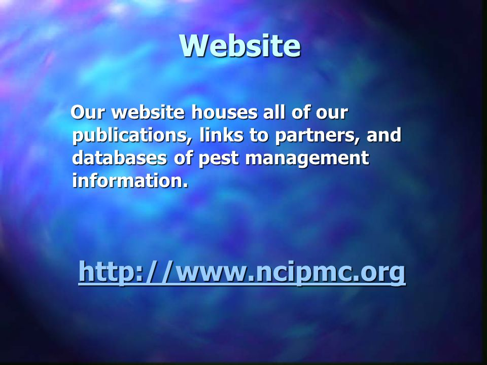 Website Our website houses all of our publications, links to partners, and databases of pest management information.