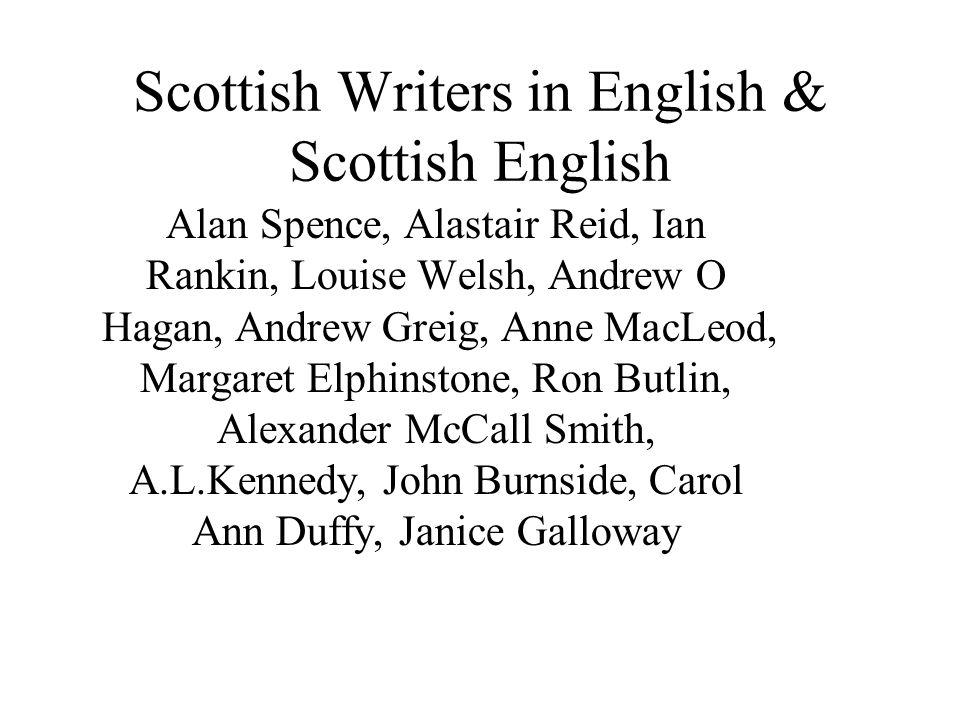 Scottish Writers:writing in broader Scots (deceased) Bruce, Fergusson, Dunbar, Burns, MacDiarmid, (contemporary)Sheena Blackhall, Tom Leonard, Liz Loc