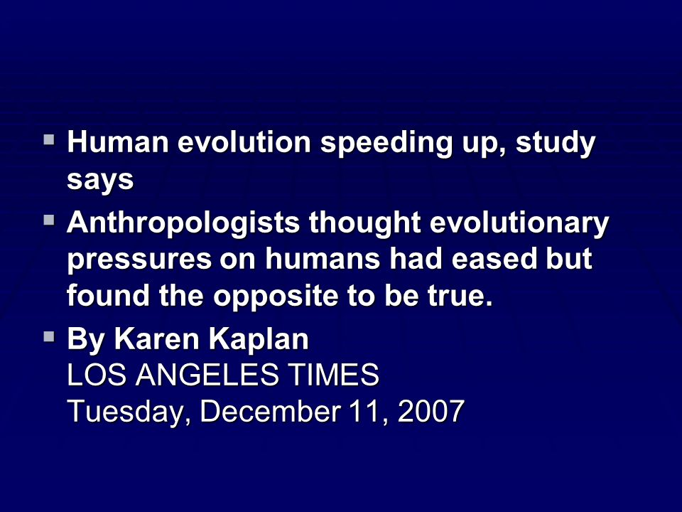 Human evolution speeding up, study says Human evolution speeding up, study says Anthropologists thought evolutionary pressures on humans had eased but found the opposite to be true.