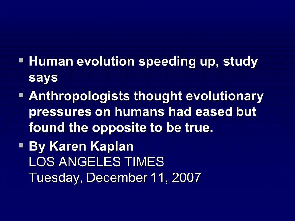 Human evolution speeding up, study says Human evolution speeding up, study says Anthropologists thought evolutionary pressures on humans had eased but
