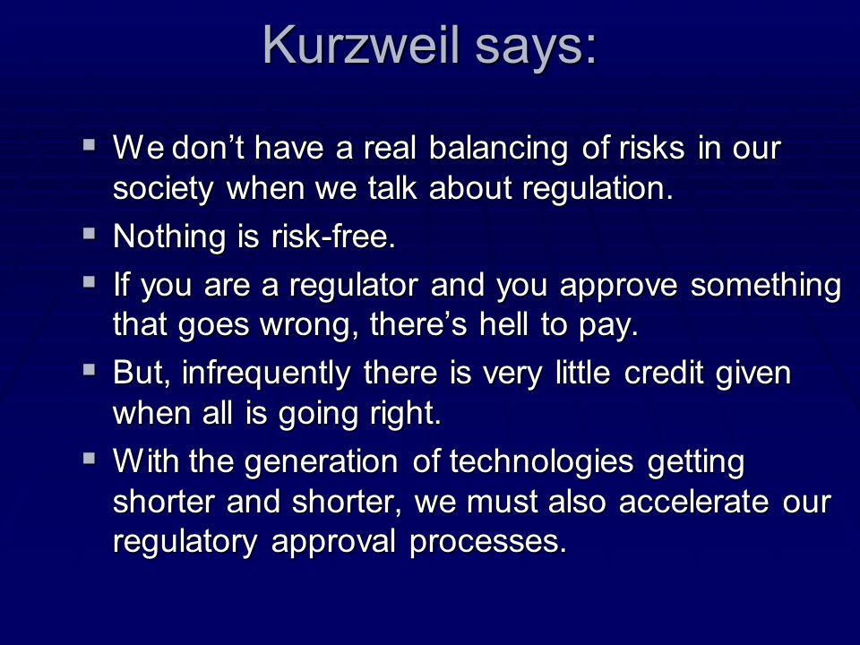 Kurzweil says: We dont have a real balancing of risks in our society when we talk about regulation. We dont have a real balancing of risks in our soci