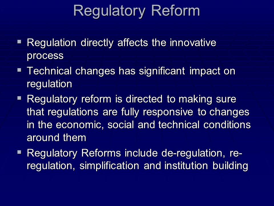 Regulatory Reform Regulation directly affects the innovative process Regulation directly affects the innovative process Technical changes has signific