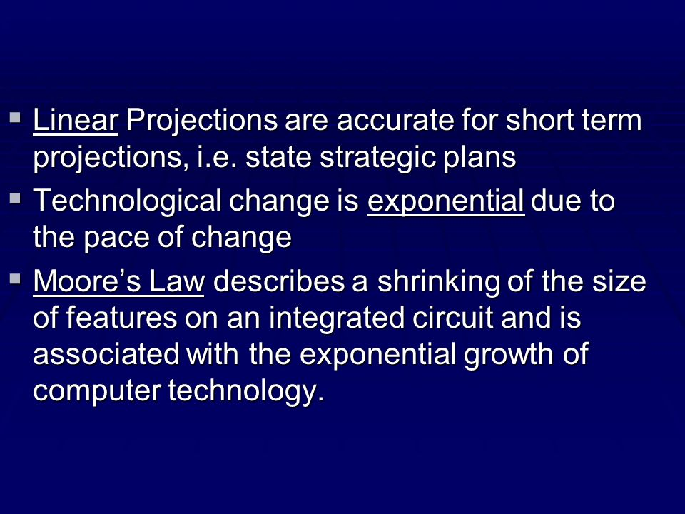 Linear Projections are accurate for short term projections, i.e. state strategic plans Linear Projections are accurate for short term projections, i.e