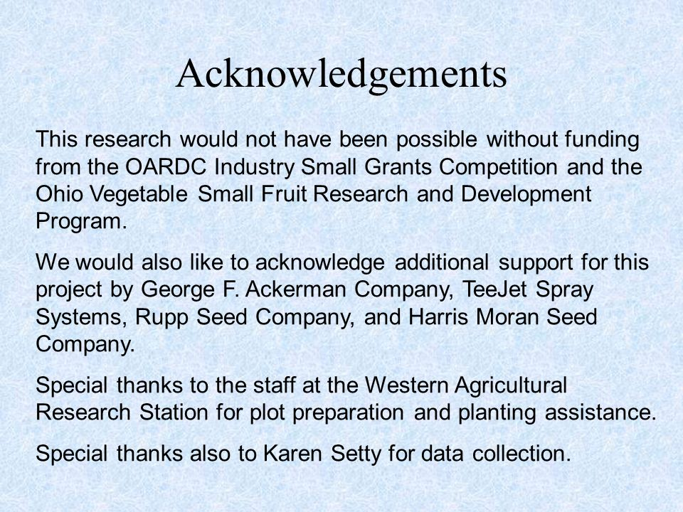 This research would not have been possible without funding from the OARDC Industry Small Grants Competition and the Ohio Vegetable Small Fruit Research and Development Program.