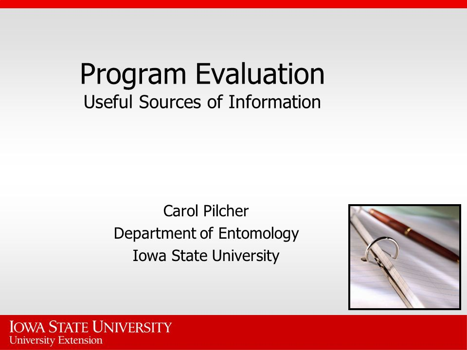 Program Evaluation Useful Sources of Information Carol Pilcher Department of Entomology Iowa State University