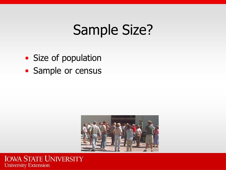 Sample Size? Size of population Sample or census