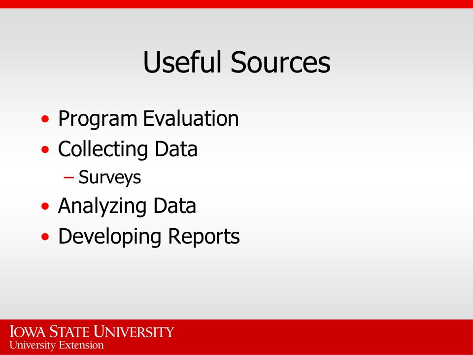 Program Evaluation Collecting Data –Surveys Analyzing Data Developing Reports Useful Sources