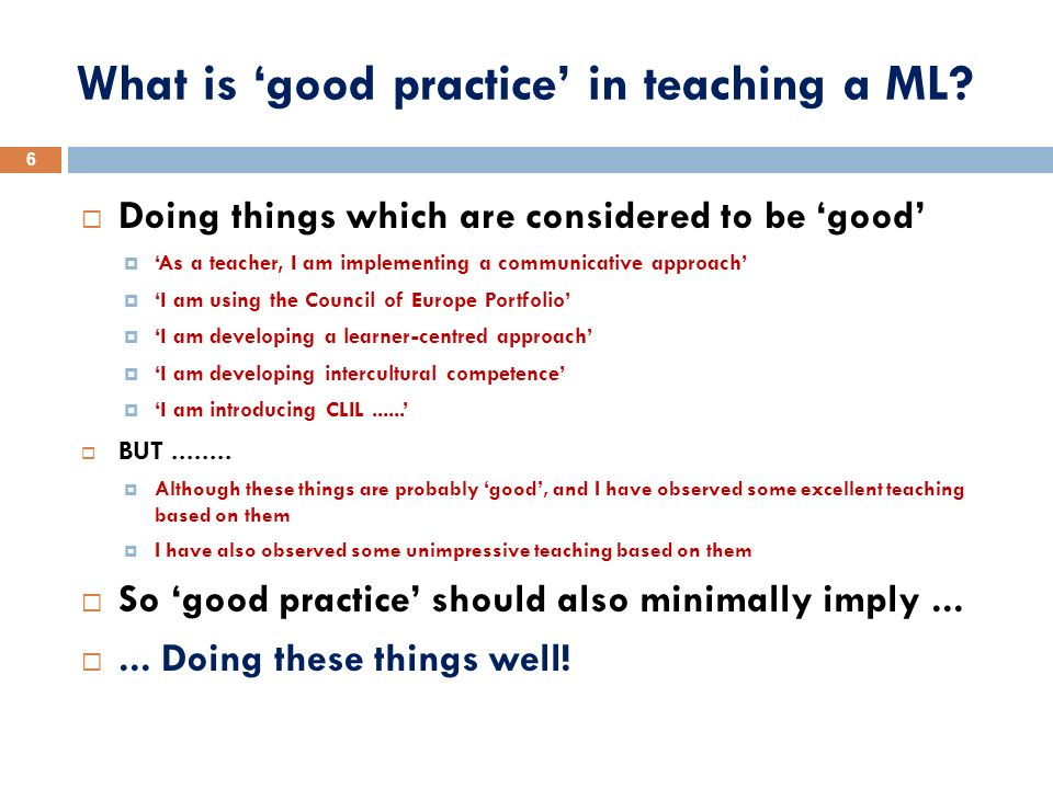 What is good practice in teaching a ML? Doing things which are considered to be good As a teacher, I am implementing a communicative approach I am usi