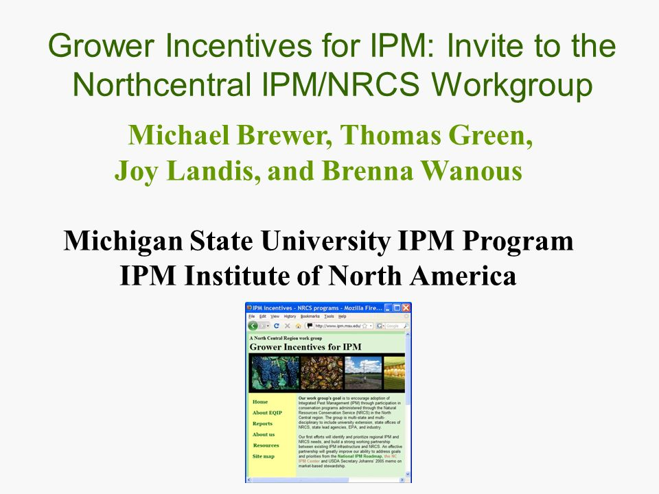 Michael Brewer, Thomas Green, Joy Landis, and Brenna Wanous Michigan State University IPM Program IPM Institute of North America Grower Incentives for IPM: Invite to the Northcentral IPM/NRCS Workgroup