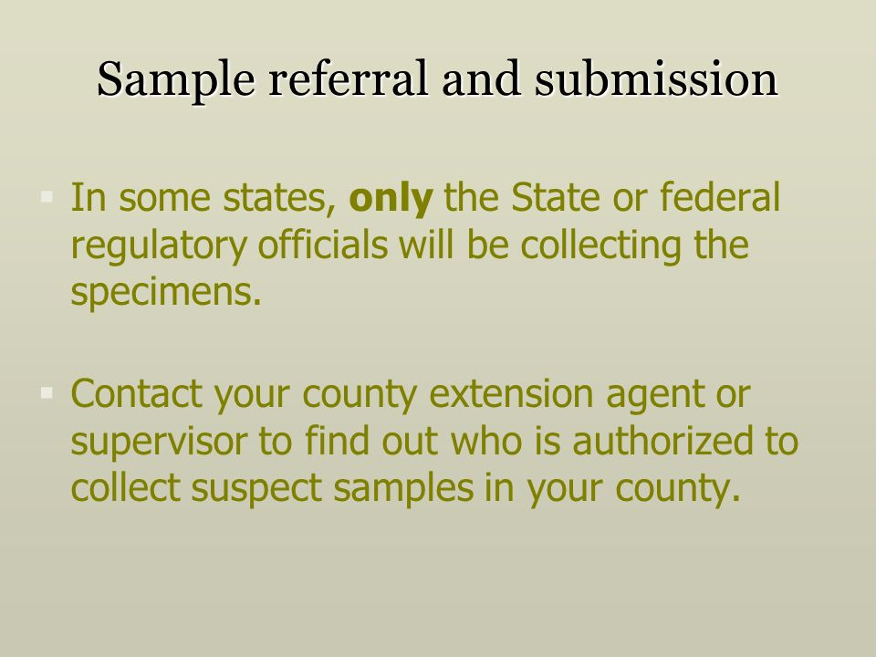 Sample referral and submission In some states, only the State or federal regulatory officials will be collecting the specimens.