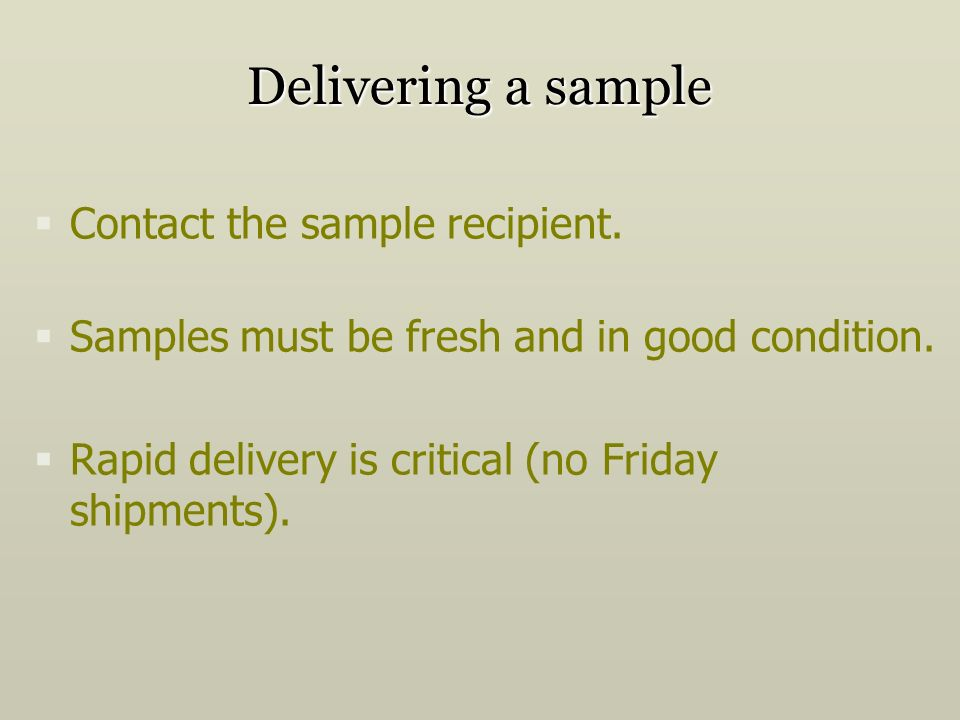 Delivering a sample Contact the sample recipient.Samples must be fresh and in good condition.