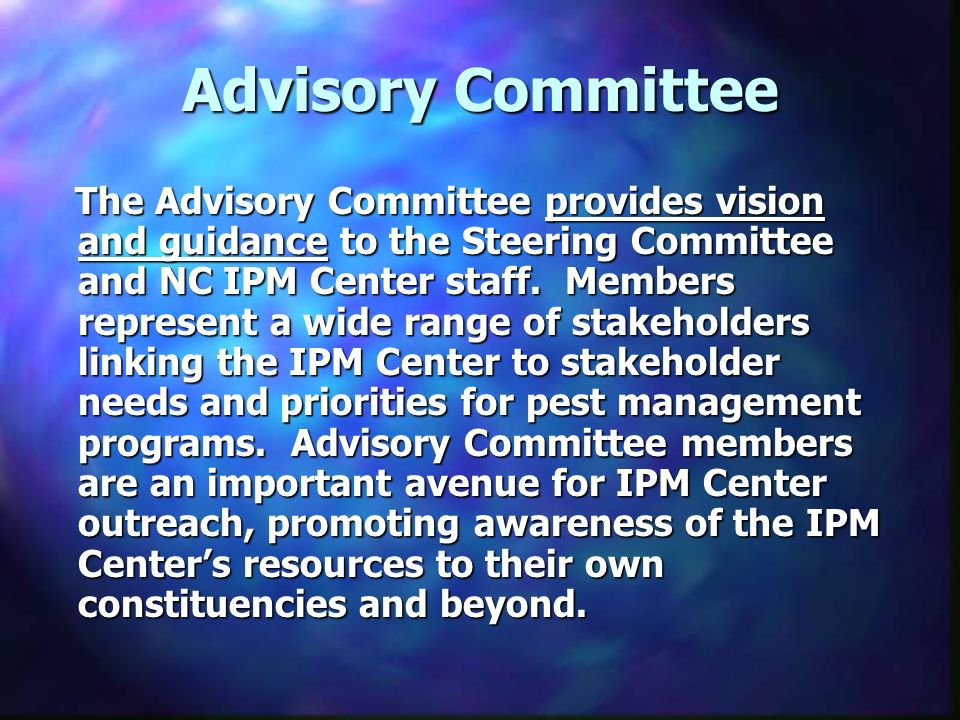 Advisory Committee The Advisory Committee provides vision and guidance to the Steering Committee and NC IPM Center staff.