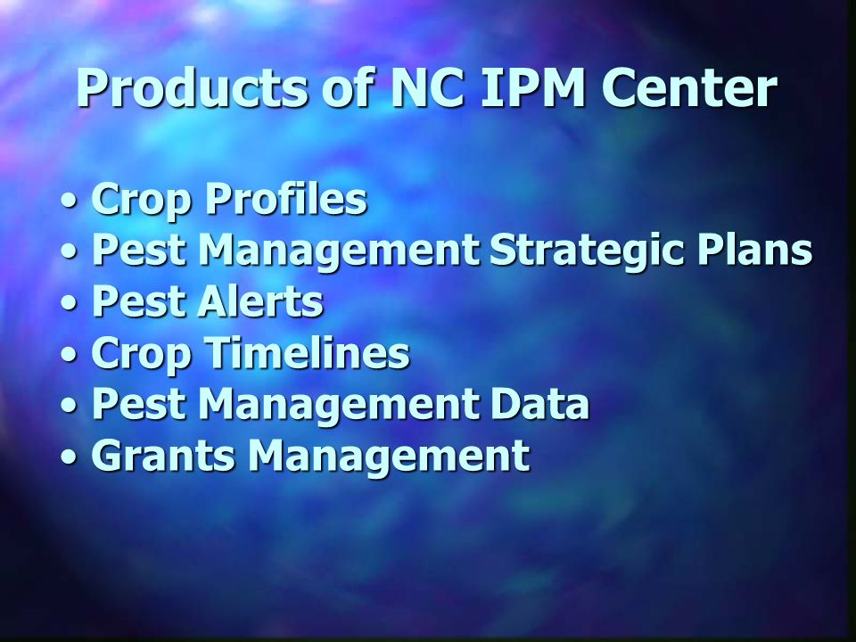 Products of NC IPM Center Crop Profiles Crop Profiles Pest Management Strategic Plans Pest Management Strategic Plans Pest Alerts Pest Alerts Crop Timelines Crop Timelines Pest Management Data Pest Management Data Grants Management Grants Management