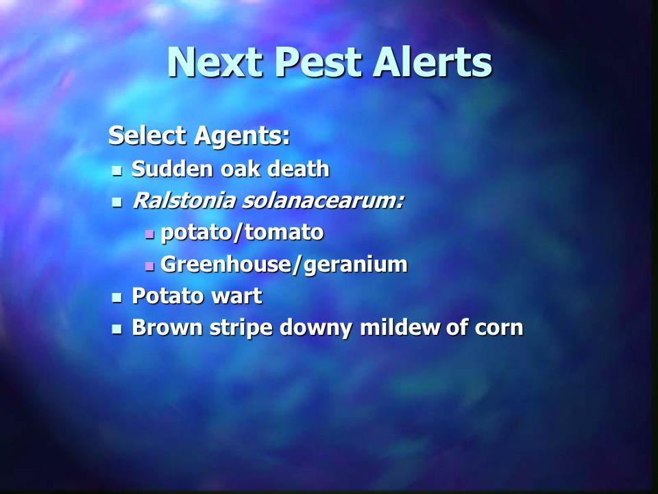 Next Pest Alerts Select Agents: Select Agents: Sudden oak death Sudden oak death Ralstonia solanacearum: Ralstonia solanacearum: potato/tomato potato/