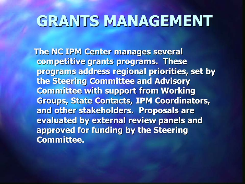 GRANTS MANAGEMENT The NC IPM Center manages several competitive grants programs.