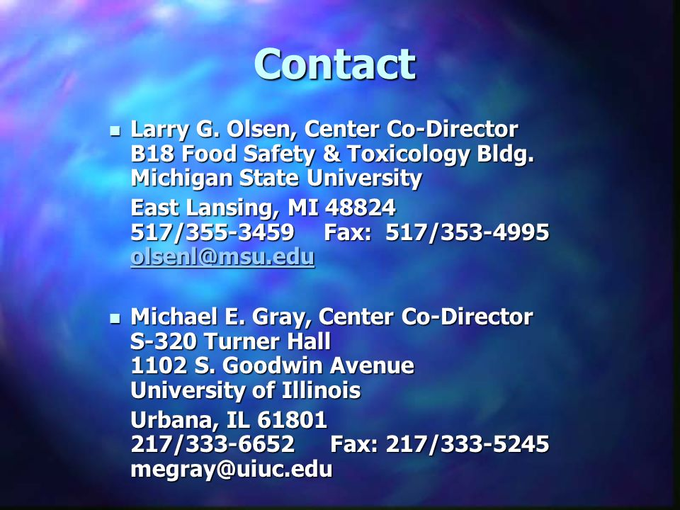 Contact Larry G. Olsen, Center Co-Director B18 Food Safety & Toxicology Bldg.