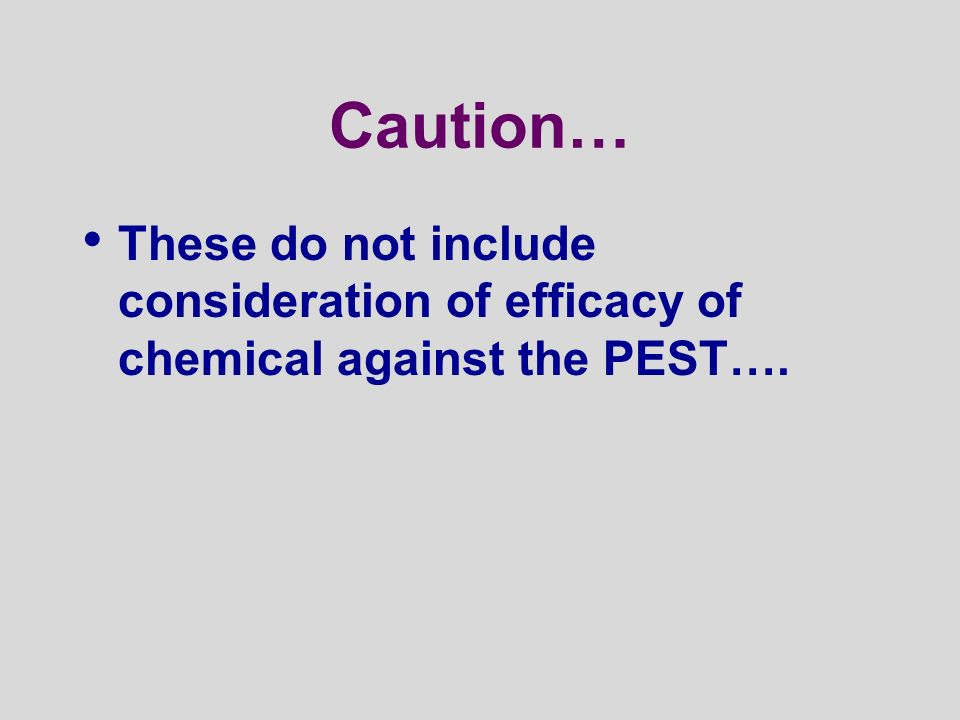 Caution… These do not include consideration of efficacy of chemical against the PEST….