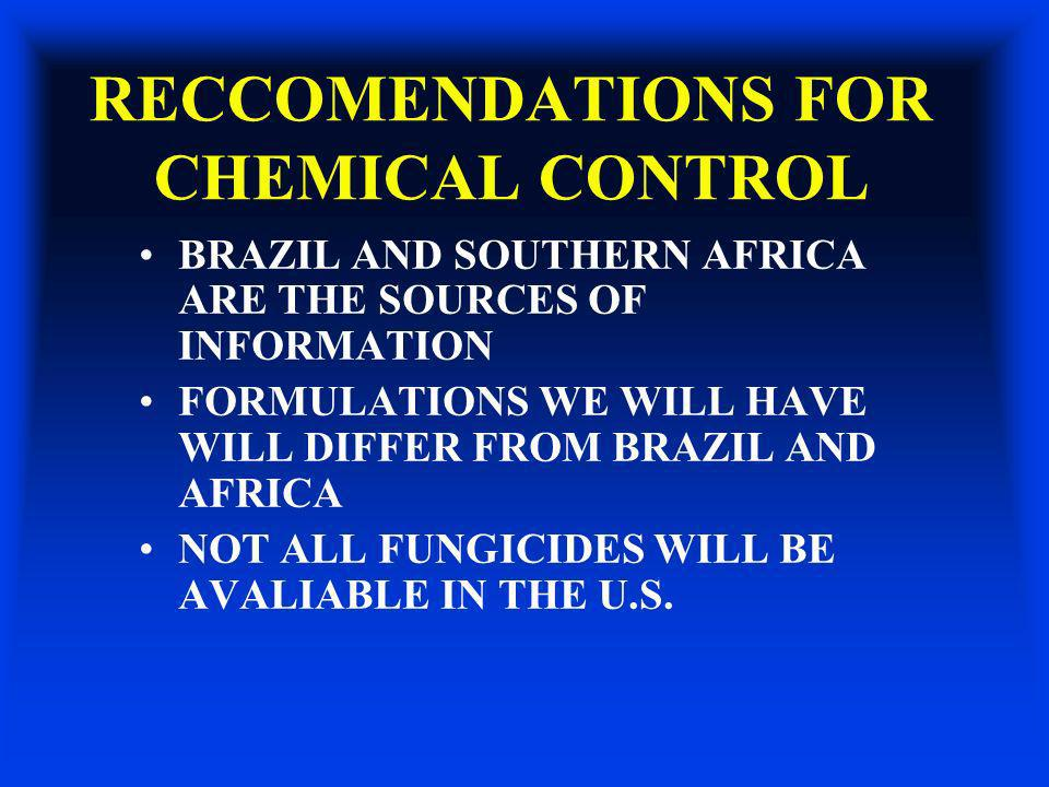 RECCOMENDATIONS FOR CHEMICAL CONTROL BRAZIL AND SOUTHERN AFRICA ARE THE SOURCES OF INFORMATION FORMULATIONS WE WILL HAVE WILL DIFFER FROM BRAZIL AND A