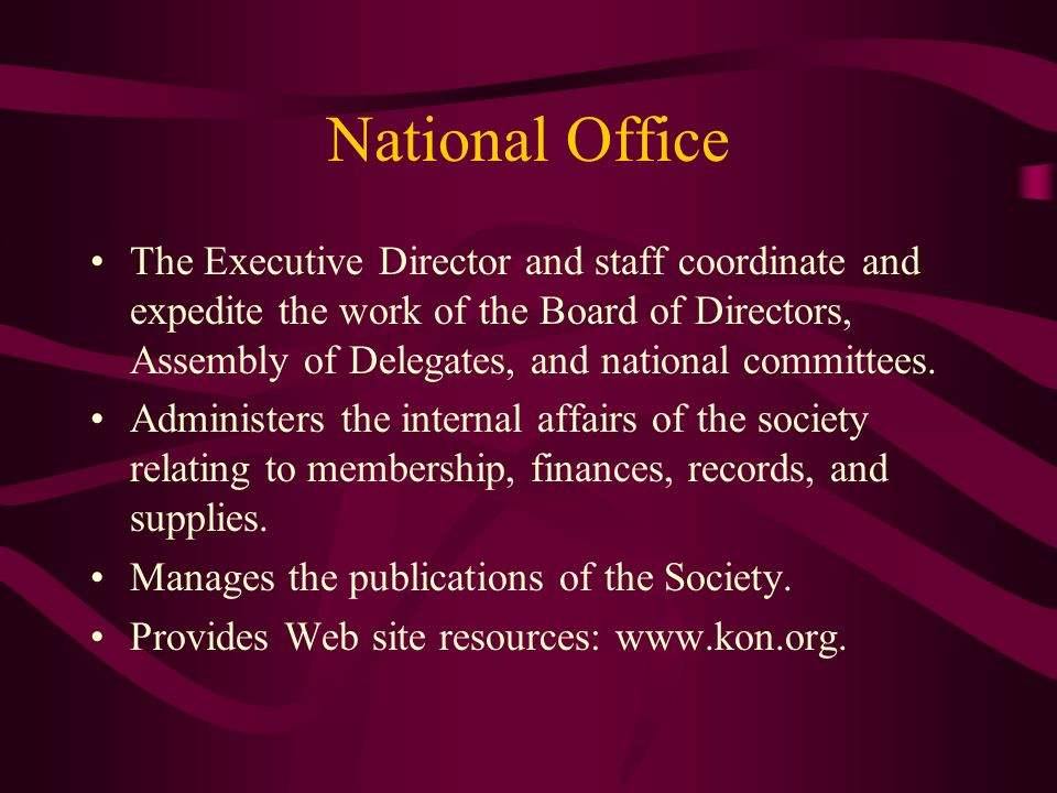 National Office The Executive Director and staff coordinate and expedite the work of the Board of Directors, Assembly of Delegates, and national commi