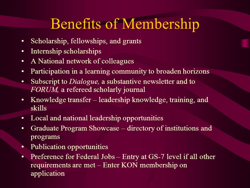 Benefits of Membership Scholarship, fellowships, and grants Internship scholarships A National network of colleagues Participation in a learning commu