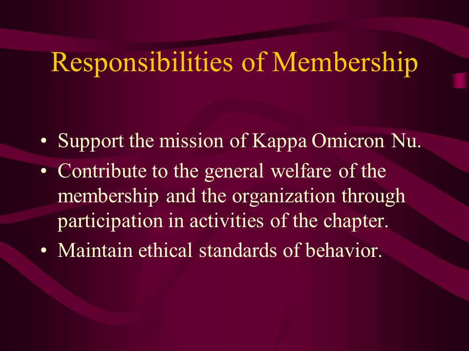 Responsibilities of Membership Support the mission of Kappa Omicron Nu. Contribute to the general welfare of the membership and the organization throu