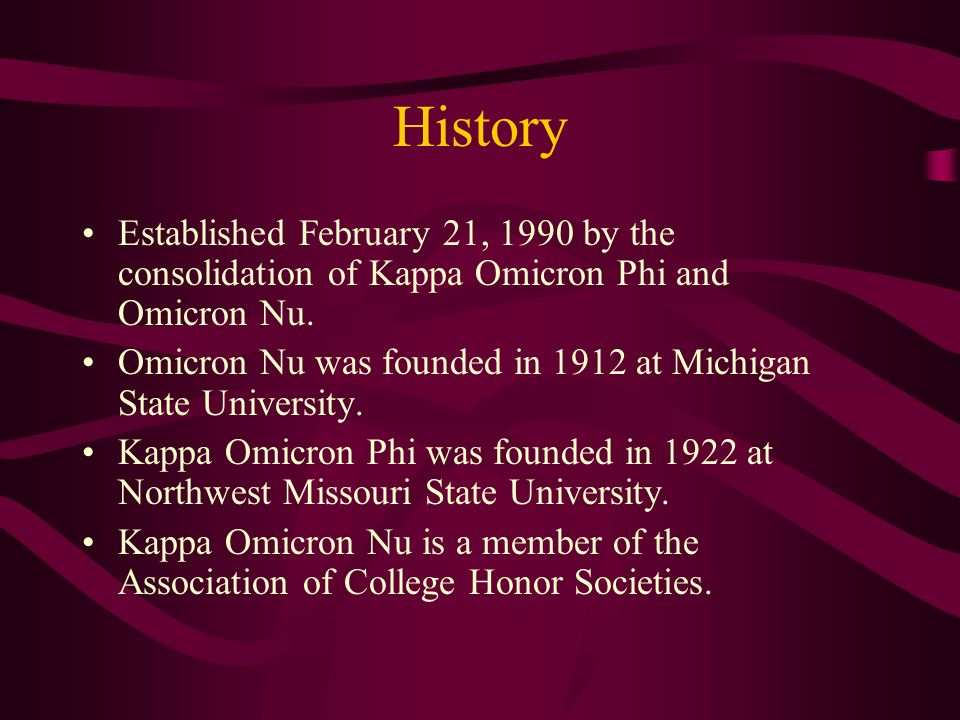 History Established February 21, 1990 by the consolidation of Kappa Omicron Phi and Omicron Nu. Omicron Nu was founded in 1912 at Michigan State Unive