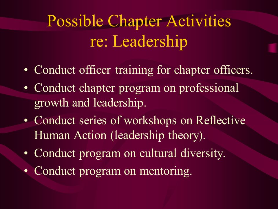 Possible Chapter Activities re: Leadership Conduct officer training for chapter officers. Conduct chapter program on professional growth and leadershi