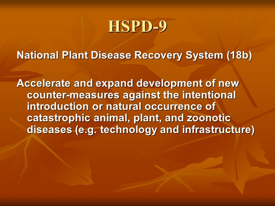 HSPD-9 National Plant Disease Recovery System (18b) Accelerate and expand development of new counter-measures against the intentional introduction or