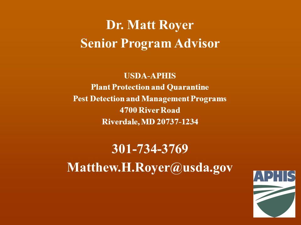 Dr. Matt Royer Senior Program Advisor USDA-APHIS Plant Protection and Quarantine Pest Detection and Management Programs 4700 River Road Riverdale, MD