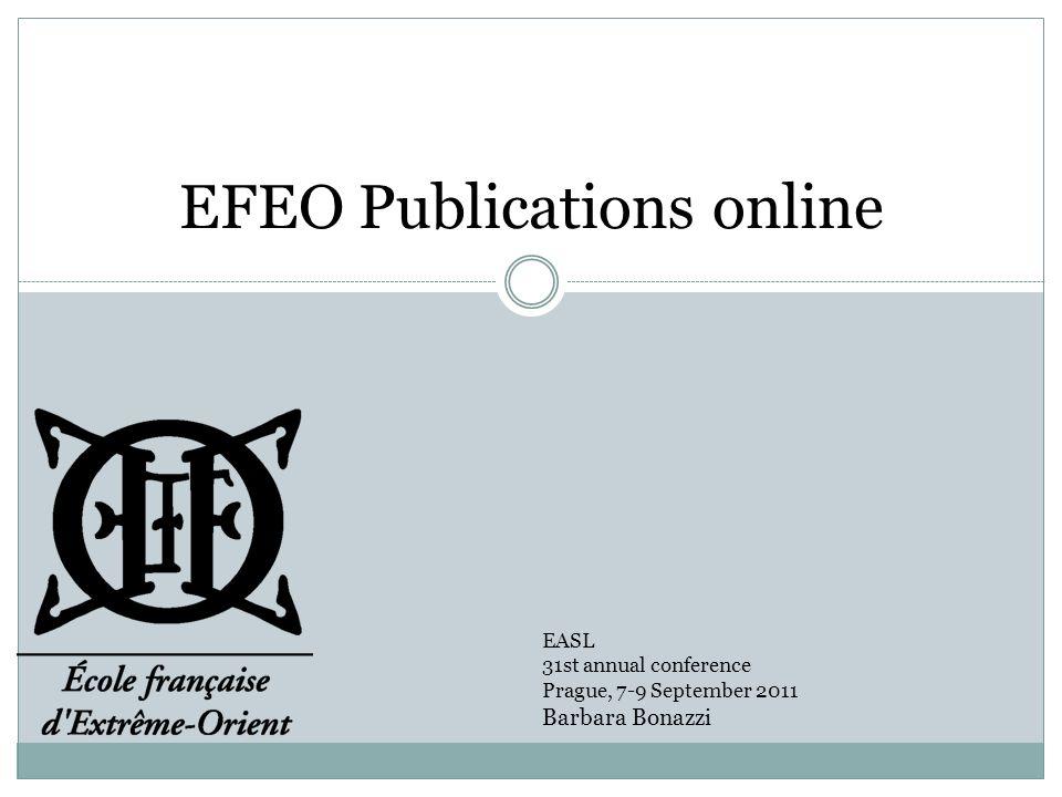 EFEO Publications online EASL 31st annual conference Prague, 7-9 September 2011 Barbara Bonazzi